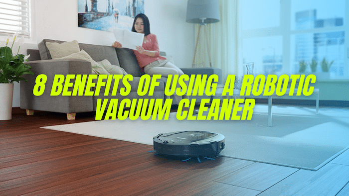 benefits of using a robotic vacuum cleaner